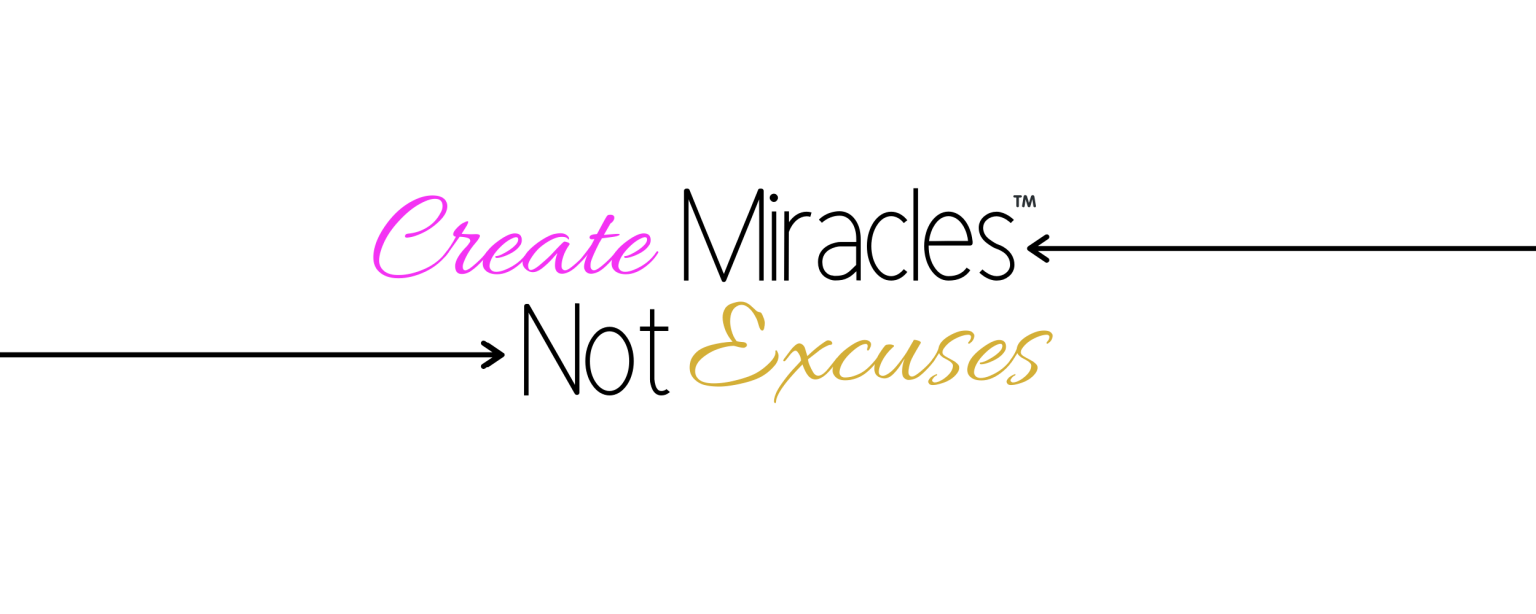 Create miracles not excuses