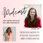 From Hollywood to Podcast Queen with Anna Parker-Naples