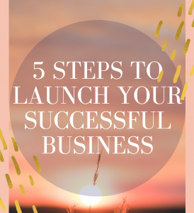 5 Steps to launch your successful business