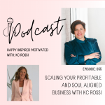Scaling your profitable and soul aligned business with KC Rossi