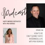How to be Fan-F*@king-Tastic in Business & Life with Max Borges