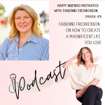 Fabienne Fredrickson, on how to create a magnificent life you love.