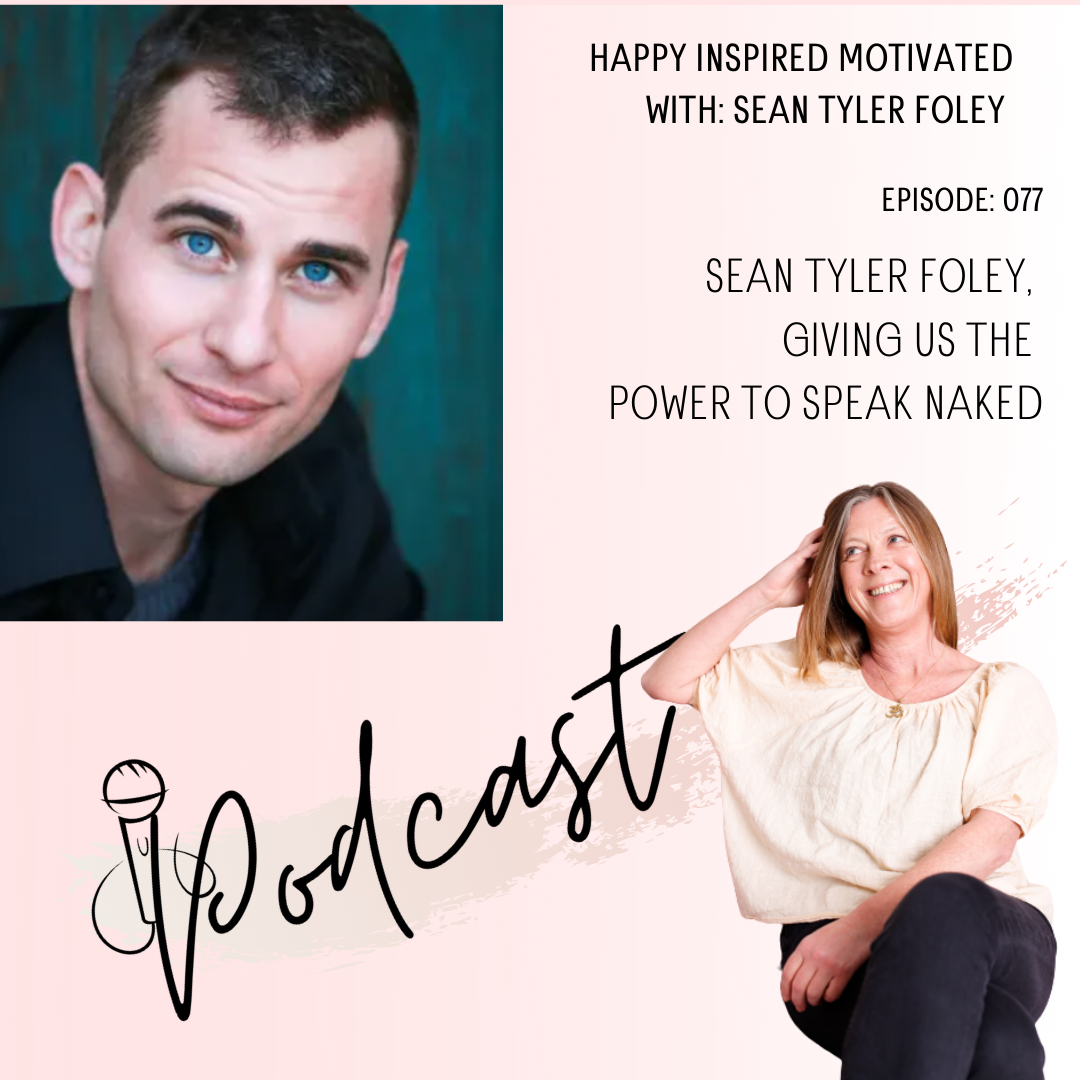 Sean Tyler Foley episode 77 happy inspired motivated Podcast