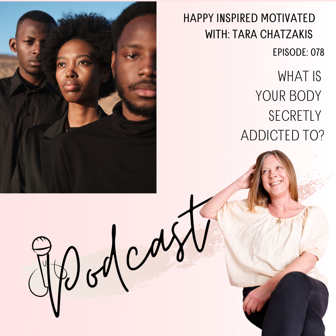 Your body's secret addiction episode 78 happy inspired motivated Podcast