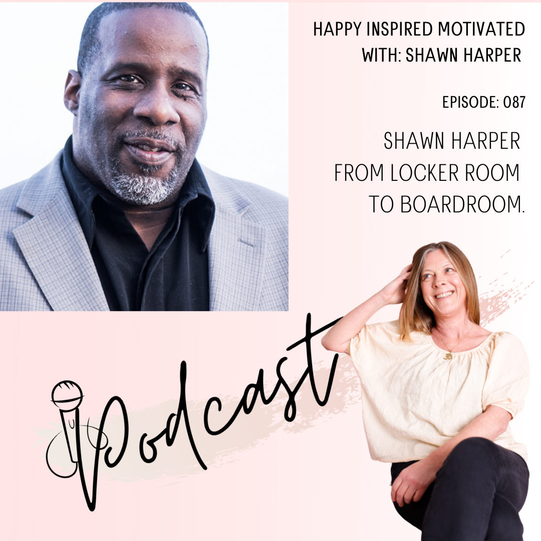 Shawn Harper from Locker room to Boardroom episode 87 happy inspired motivated Podcast