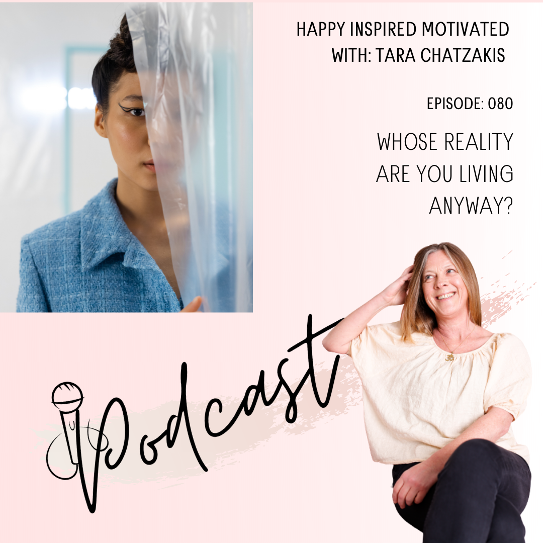 Whose reality are you living episode 80 happy inspired motivated Podcast