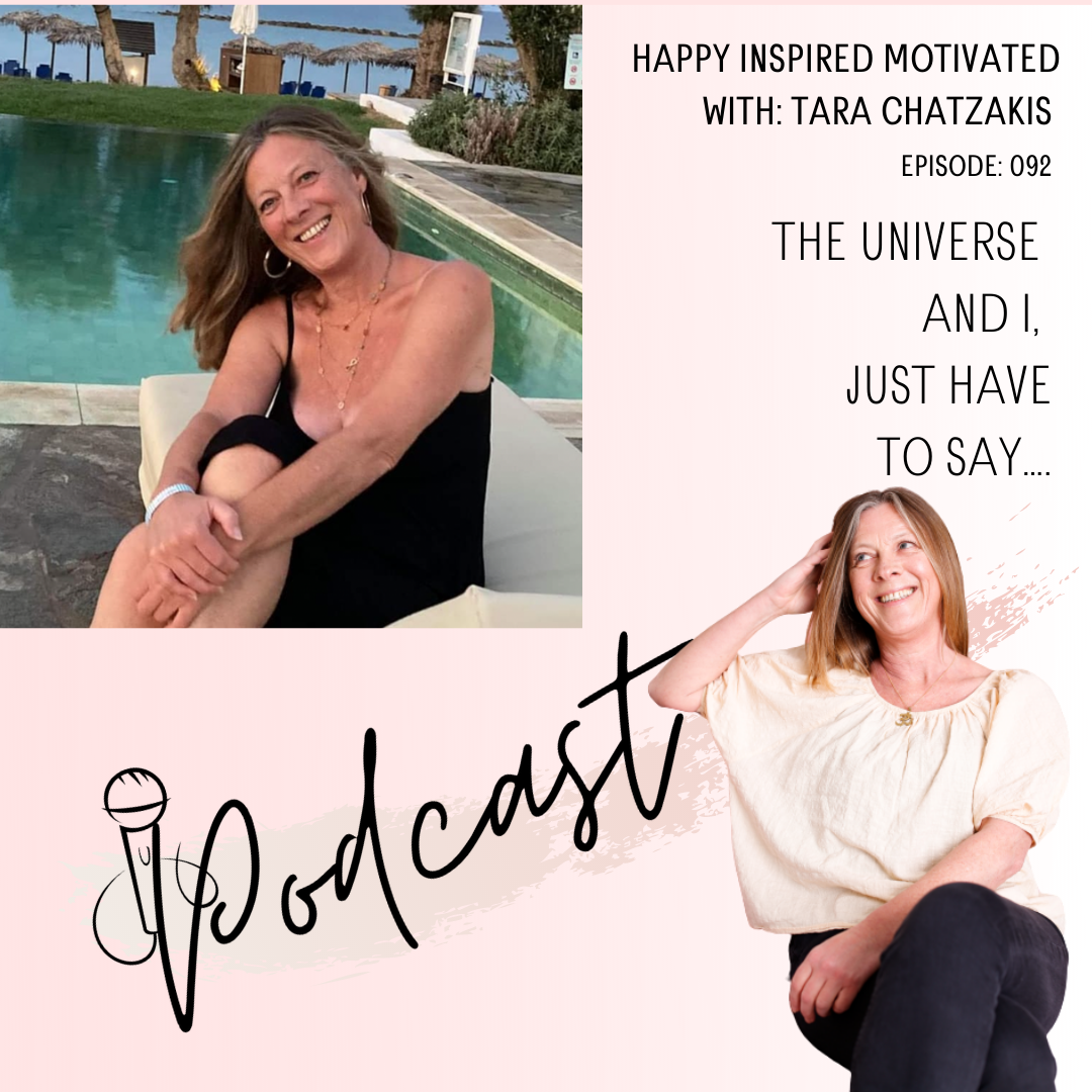The universe and I, just have to say…. episode 92 happy inspired motivated Podcast