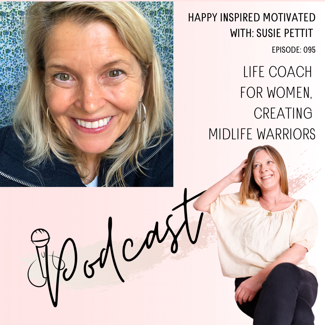 Susie Pettit, Life Coach for women, creating Midlife Warriors. episode 95 happy inspired motivated Podcast