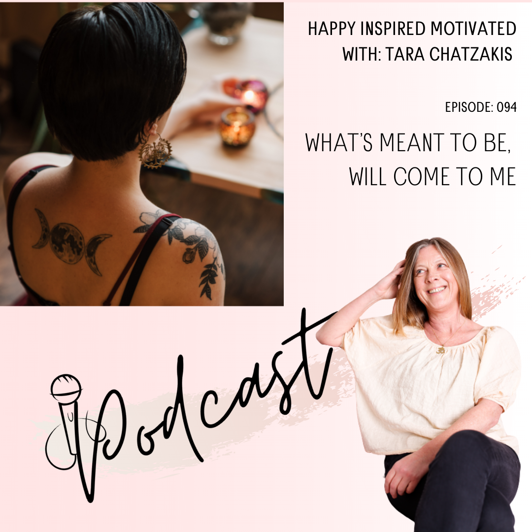 What's meant to be, will come to me. episode 94 happy inspired motivated Podcast